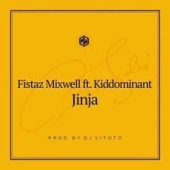 Fistaz Mixwell - Jinja (Prod. DJ Vitoto) Ft. Kiddominant